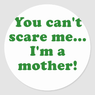You Cant Scare Me Im a Mother Classic Round Sticker