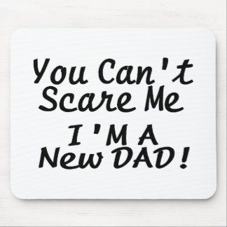 You Cant Scare Me Im A New Dad Mouse Pads