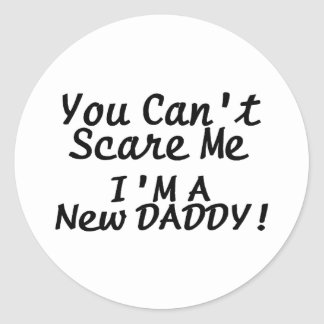 You Cant Scare Me Im A New Daddy Classic Round Sticker