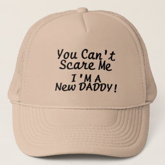 You Cant Scare Me Im A New Daddy Trucker Hat