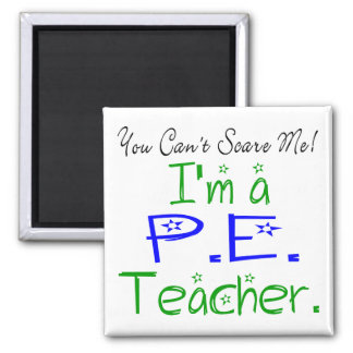 You Can't Scare Me I'm a PE Teacher 2 Inch Square Magnet