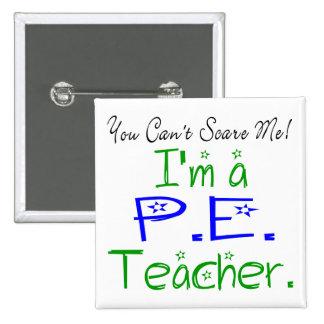 You Can't Scare Me I'm a PE Teacher Button