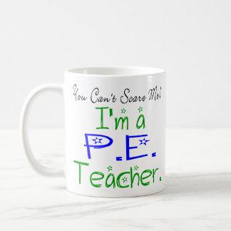 You Can't Scare Me I'm a PE Teacher Coffee Mug