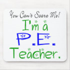 You Can't Scare Me I'm a PE Teacher Mouse Pad
