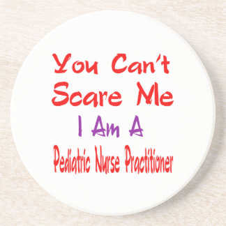 You can't scare me I'm a Pediatric Nurse Practitio Drink Coasters