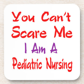 You can't scare me I'm a Pediatric nursing. Beverage Coasters