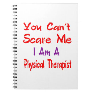 You can't scare me I'm a Physical Therapist. Note Books