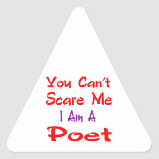 You can't scare me I'm a Poet. Triangle Sticker