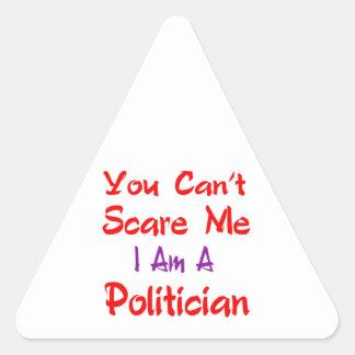 You can't scare me I'm a Politician. Triangle Sticker
