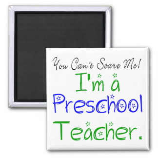 You Can't Scare Me I'm a Preschool Teacher Magnet