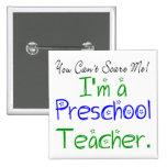 You Can't Scare Me I'm a Preschool Teacher Pinback Button