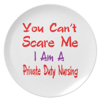 You can't scare me I'm a Private duty nursing. Party Plate