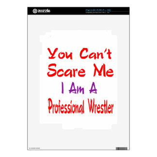 You can't scare me I'm a Professional wrestler. iPad 2 Skin