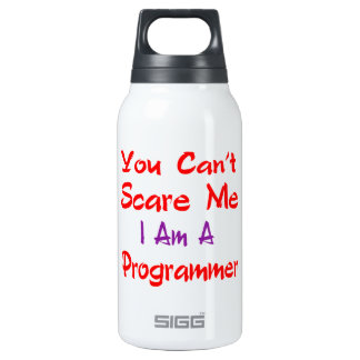 You can't scare me I'm a Programmer. 10 Oz Insulated SIGG Thermos Water Bottle