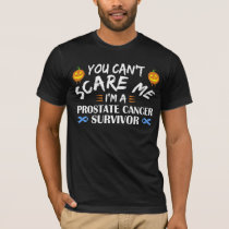 You Can't Scare Me I'm A Prostate Cancer Survivor T-Shirt