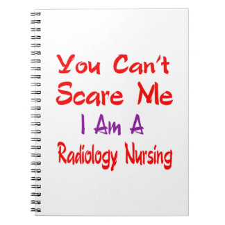 You can't scare me I'm a Radiology nursing. Spiral Note Books