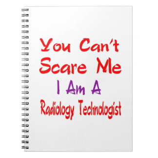 You can't scare me I'm a Radiology Technologist. Spiral Note Books
