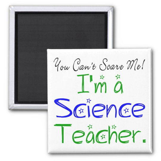 You Can't Scare Me I'm a Science Teacher Magnet