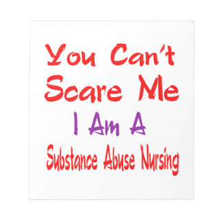 You can't scare me I'm a Substance abuse nursing. Note Pads