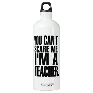 You Can't Scare Me. I'm A Teacher (black) Water Bottle