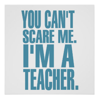 You Can't Scare Me. I'm A Teacher (blue) Poster