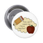 You Can't Scare Me...I'm A Teacher! Buttons