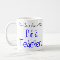 You Can't Scare Me I'm a Teacher Coffee Mug