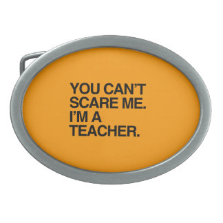 YOU CAN'T SCARE ME, I'M A TEACHER - Halloween Oval Belt Buckle