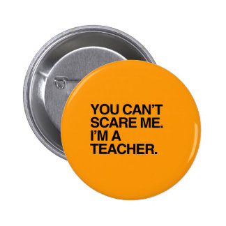 YOU CAN'T SCARE ME, I'M A TEACHER - Halloween Pin