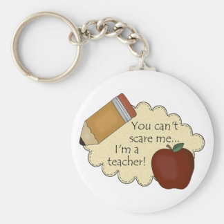 You Can't Scare Me...I'm A Teacher! Keychain