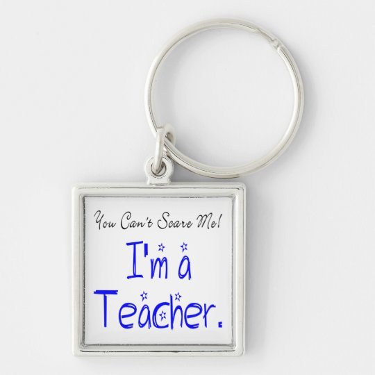 You Can't Scare Me I'm a Teacher Keychain