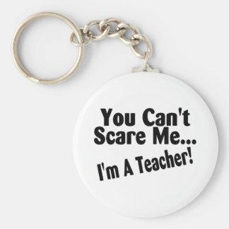 You Cant Scare Me Im A Teacher Keychain