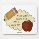 You Can't Scare Me...I'm A Teacher! Mouse Pad