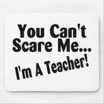 You Cant Scare Me Im A Teacher Mouse Pad