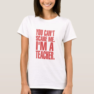 You Can't Scare Me. I'm A Teacher (red) T-Shirt