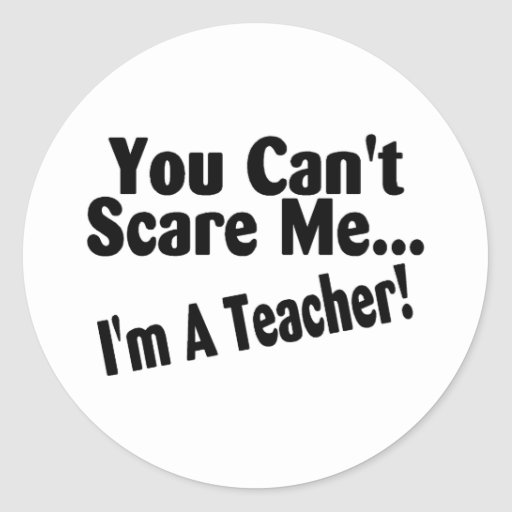 You Cant Scare Me Im A Teacher Stickers