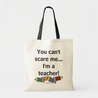 You can't scare me...I'm a teacher! Tote Bag