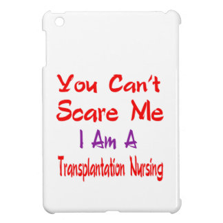 You can't scare me I'm a Transplantation nursing. Cover For The iPad Mini