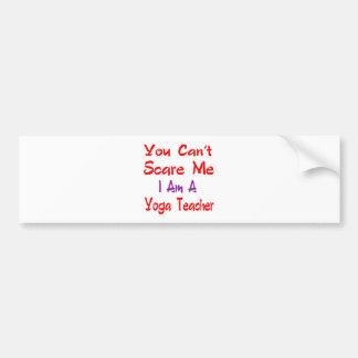 You can't scare me I'm a Yoga Teacher. Car Bumper Sticker