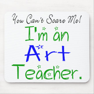 You Can't Scare Me I'm an Art Teacher Mouse Pad