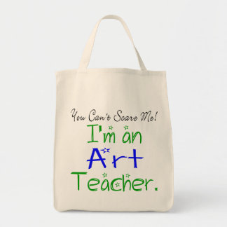 You Can't Scare Me I'm an Art Teacher Tote Bag