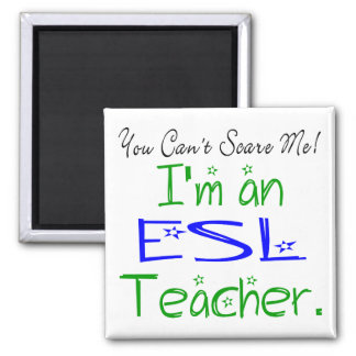 You Can't Scare Me I'm an ESL Teacher Magnet