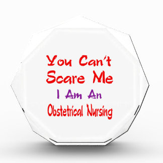 You can't scare me I'm an Obstetrical nursing. Award
