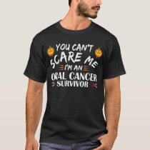 You Can't Scare Me I'm An Oral Cancer Survivor T-Shirt