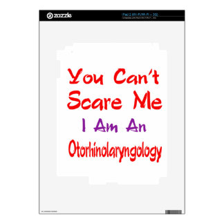 You can't scare me I'm an Otorhinolaryngology. Decal For iPad 2