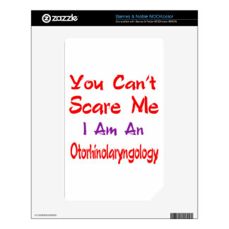 You can't scare me I'm an Otorhinolaryngology. Skin For The NOOK Color