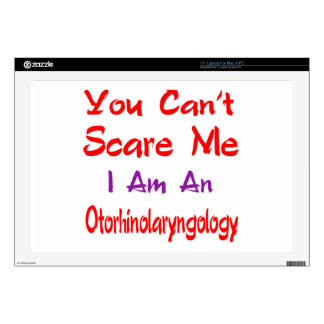 "You can't scare me I'm an Otorhinolaryngology. Skin For 17"" Laptop"