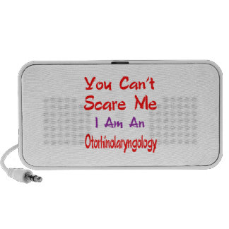 You can't scare me I'm an Otorhinolaryngology. Mp3 Speakers