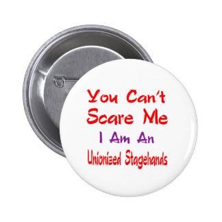You can't scare me I'm an Unionized Stagehands. 2 Inch Round Button