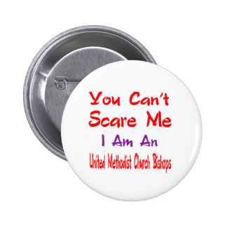 You can't scare me I'm an United Methodist Church 2 Inch Round Button